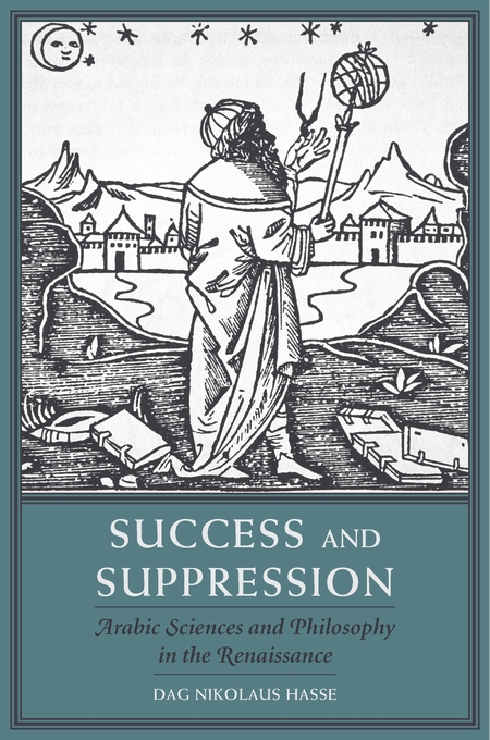 Cover: Success and Suppression: Arabic Sciences and Philosophy in the Renaissance, from Harvard University Press