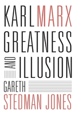 Cover: Karl Marx: Greatness and Illusion, by Gareth Stedman Jones, from Harvard University Press