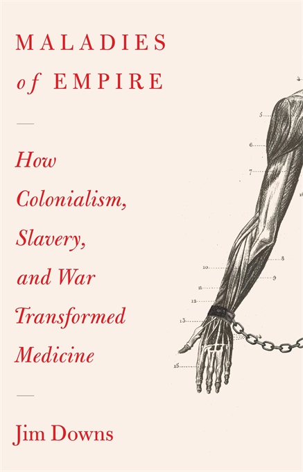 How Colonialism, Slavery, and War Transformed Medicine