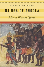 Cover: Njinga of Angola: Africa's Warrior Queen, by Linda M. Heywood, from Harvard University Press