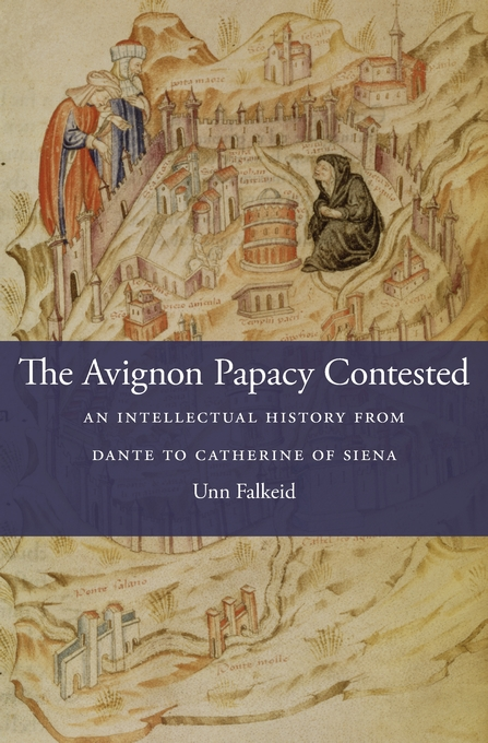 Cover: The Avignon Papacy Contested: An Intellectual History from Dante to Catherine of Siena, from Harvard University Press