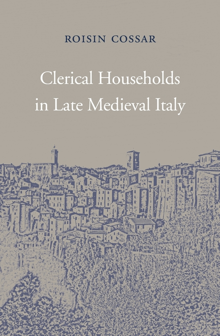 Cover: Clerical Households in Late Medieval Italy, from Harvard University Press