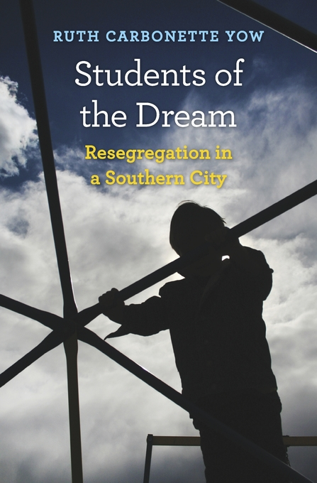 Cover: Students of the Dream: Resegregation in a Southern City, from Harvard University Press