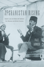 Cover: Afghanistan Rising: Islamic Law and Statecraft between the Ottoman and British Empires