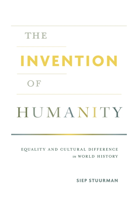 Cover: The Invention of Humanity: Equality and Cultural Difference in World History, from Harvard University Press