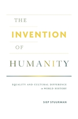 Cover: The Invention of Humanity: Equality and Cultural Difference in World History