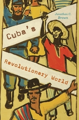 Cover: Cuba's Revolutionary World in HARDCOVER