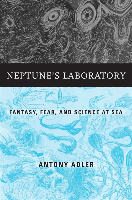 Cover: Neptune's Laboratory: Fantasy, Fear, and Science at Sea, from Harvard University Press