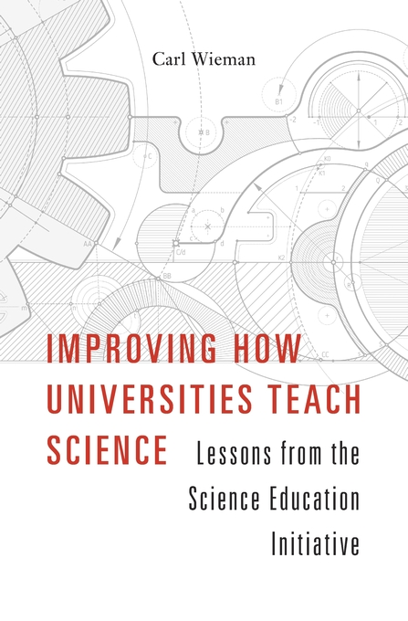 Cover: Improving How Universities Teach Science: Lessons from the Science Education Initiative, from Harvard University Press
