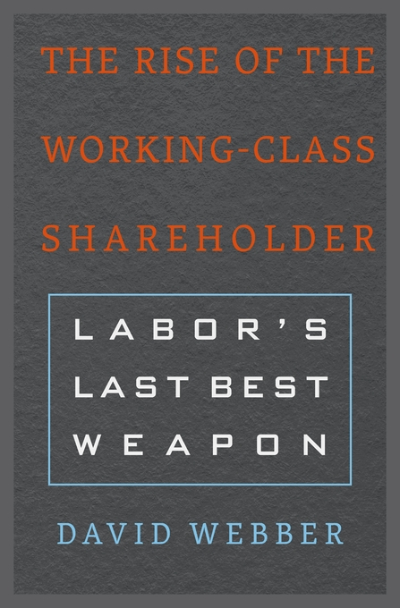 Cover: The Rise of the Working-Class Shareholder: Labor's Last Best Weapon, from Harvard University Press