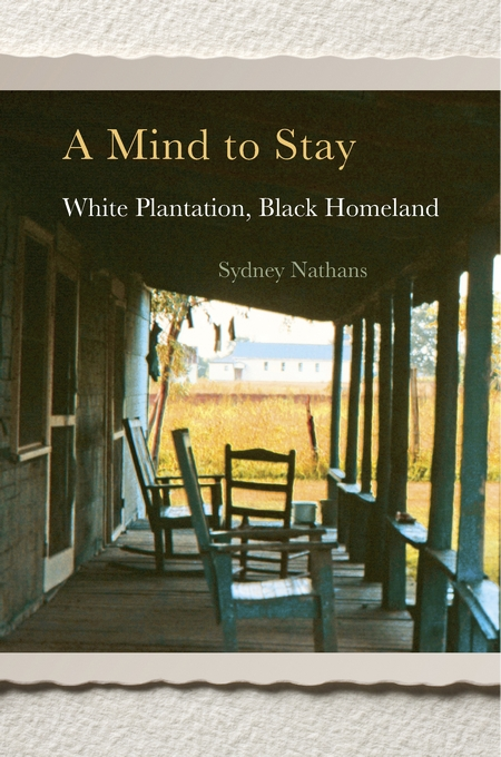Cover: A Mind to Stay: White Plantation, Black Homeland, from Harvard University Press