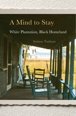 Cover: A Mind to Stay: White Plantation, Black Homeland