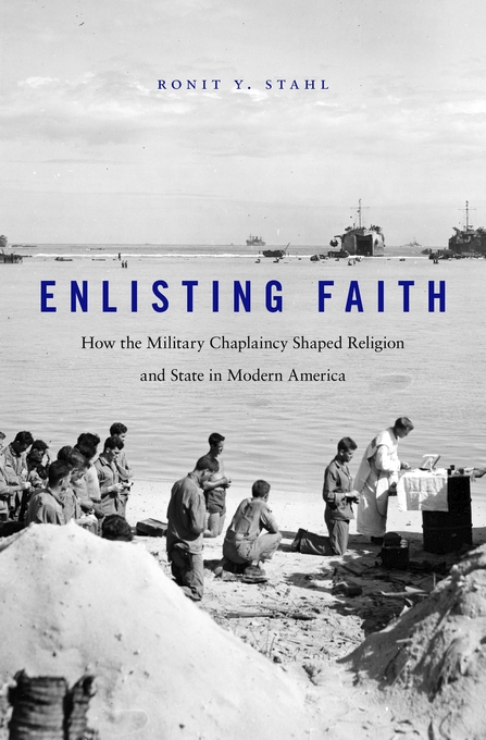 Cover: Enlisting Faith: How the Military Chaplaincy Shaped Religion and State in Modern America, from Harvard University Press