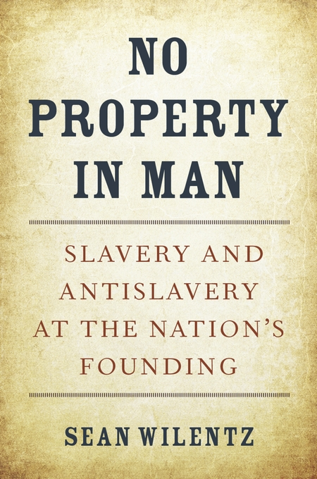 Cover: No Property in Man: Slavery and Antislavery at the Nation's Founding, from Harvard University Press
