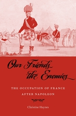 Cover: Our Friends the Enemies: The Occupation of France after Napoleon