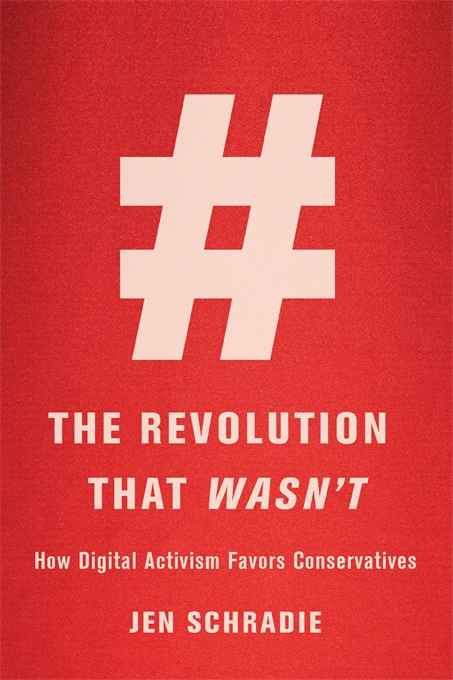 Cover: The Revolution That Wasn't: How Digital Activism Favors Conservatives, by Jen Schradie, from Harvard University Press