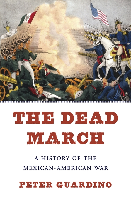 Cover: The Dead March: A History of the Mexican-American War, from Harvard University Press