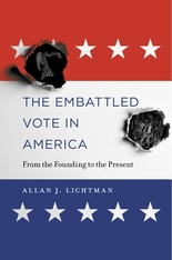 Cover: The Embattled Vote in America: From the Founding to the Present, by Allan J. Lichtman, from Harvard University Press