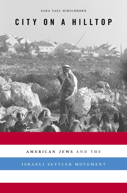 Cover: City on a Hilltop: American Jews and the Israeli Settler Movement, from Harvard University Press