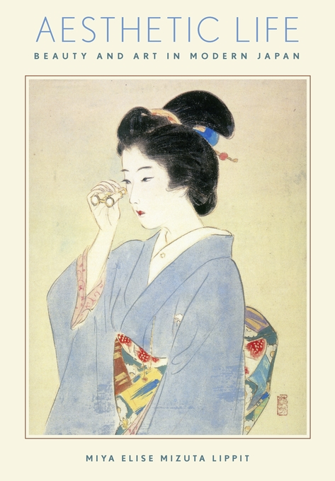 Cover: Aesthetic Life: Beauty and Art in Modern Japan, from Harvard University Press