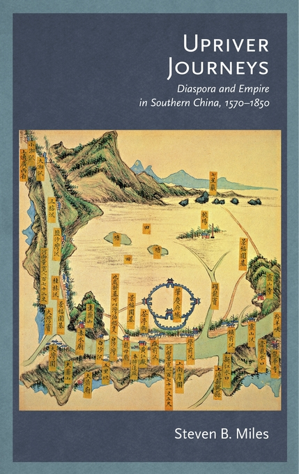 Cover: Upriver Journeys: Diaspora and Empire in Southern China, 1570–1850, from Harvard University Press