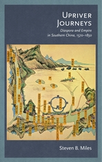 Cover: Upriver Journeys: Diaspora and Empire in Southern China, 1570–1850
