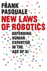 Cover: New Laws of Robotics: Defending Human Expertise in the Age of AI, by Frank Pasquale, from Harvard University Press