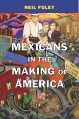 Cover: Mexicans in the Making of America, by Neil Foley, from Harvard University Press