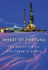 Cover: Wheel of Fortune: The Battle for Oil and Power in Russia, by Thane Gustafson, from Harvard University Press