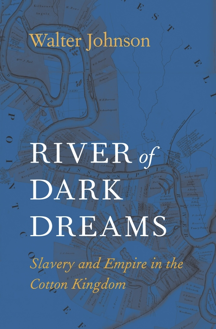 Cover: River of Dark Dreams: Slavery and Empire in the Cotton Kingdom, from Harvard University Press