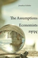 Cover: The Assumptions Economists Make, by Jonathan Schlefer, from Harvard University Press