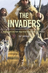 Cover: The Invaders: How Humans and Their Dogs Drove Neanderthals to Extinction, by Pat Shipman, from Harvard University Press