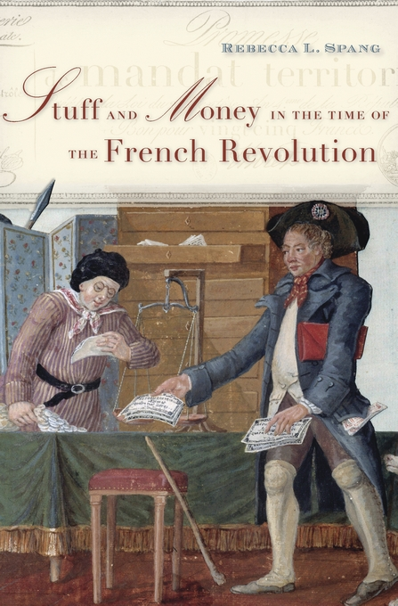 Cover: Stuff and Money in the Time of the French Revolution, from Harvard University Press