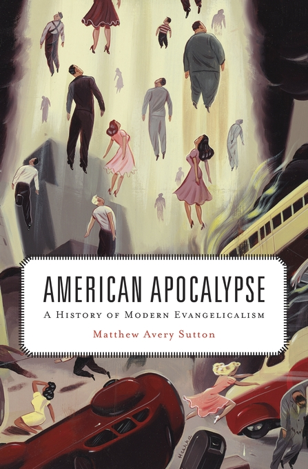 Cover: American Apocalypse: A History of Modern Evangelicalism, from Harvard University Press