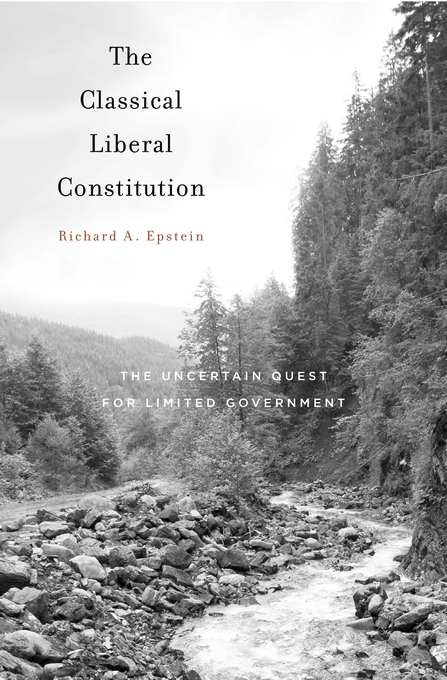 Cover: The Classical Liberal Constitution: The Uncertain Quest for Limited Government, from Harvard University Press