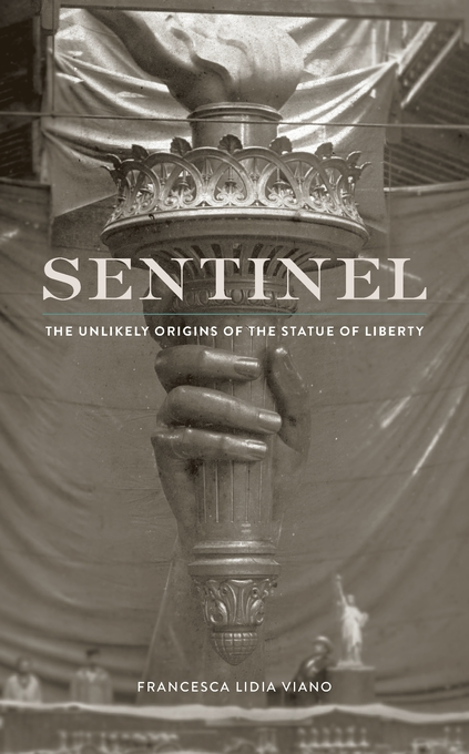 Cover: Sentinel: The Unlikely Origins of the Statue of Liberty, from Harvard University Press
