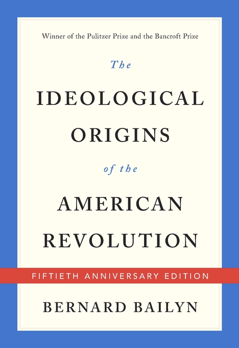 Cover: The Ideological Origins of the American Revolution: Fiftieth Anniversary Edition, by Bernard Bailyn, from Harvard University Press