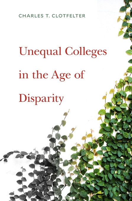 Cover: Unequal Colleges in the Age of Disparity, from Harvard University Press