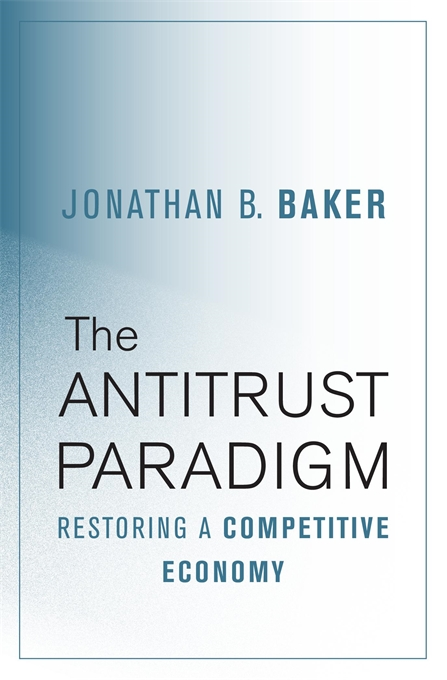 Cover: The Antitrust Paradigm: Restoring a Competitive Economy, from Harvard University Press