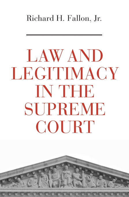 Cover: Law and Legitimacy in the Supreme Court, from Harvard University Press