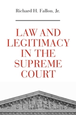 Cover: Law and Legitimacy in the Supreme Court, by Richard H. Fallon, Jr., from Harvard University Press
