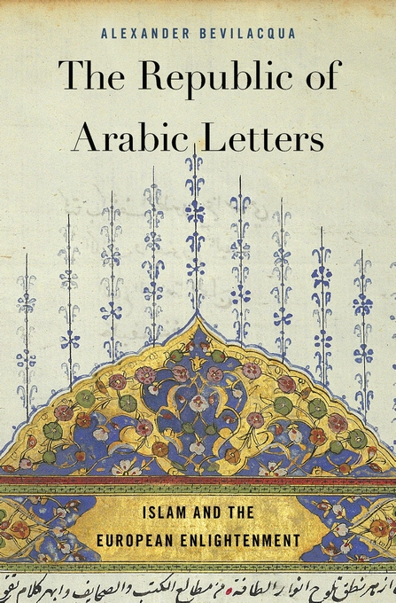 Cover: The Republic of Arabic Letters: Islam and the European Enlightenment, from Harvard University Press
