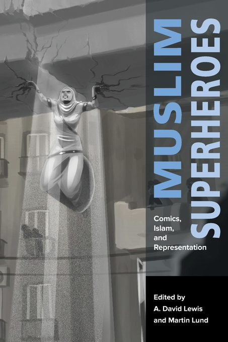Cover: Muslim Superheroes: Comics, Islam, and Representation, from Harvard University Press