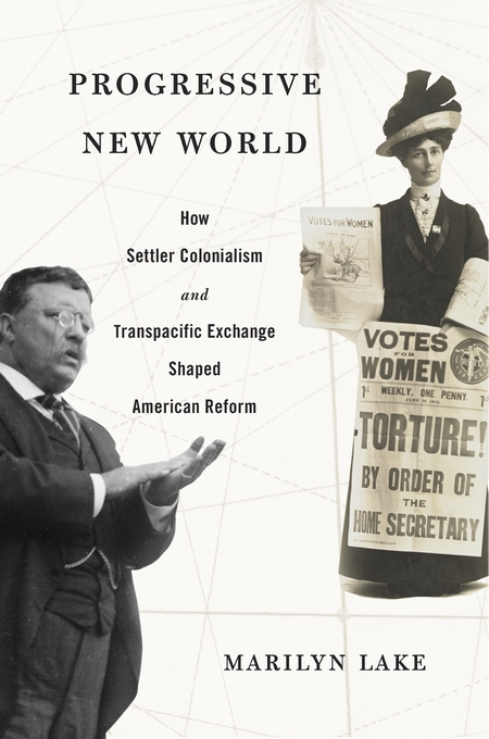 Cover: Progressive New World: How Settler Colonialism and Transpacific Exchange Shaped American Reform, from Harvard University Press