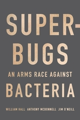 Cover: Superbugs: An Arms Race against Bacteria, by William Hall, Anthony McDonnell, and Jim O'Neill, from Harvard University Press