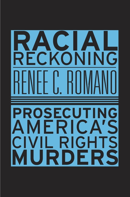 Cover: Racial Reckoning: Prosecuting America's Civil Rights Murders, from Harvard University Press