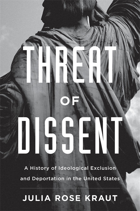 Cover: Threat of Dissent: A History of Ideological Exclusion and Deportation in the United States, from Harvard University Press