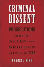 Cover: Criminal Dissent: Prosecutions under the Alien and Sedition Acts of 1798