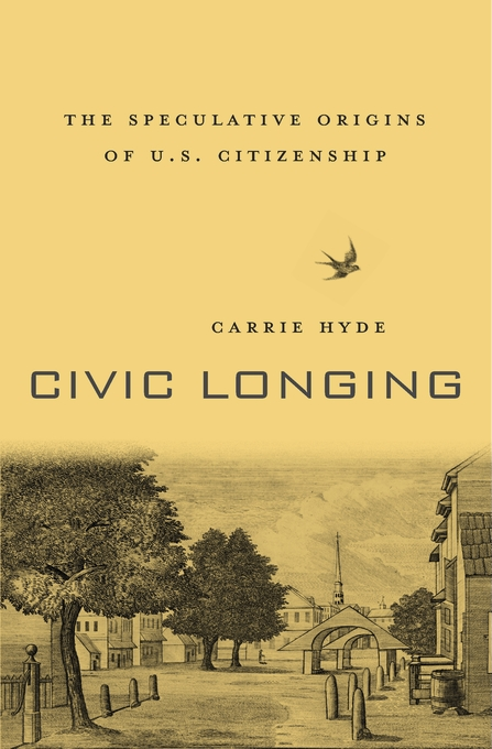 Cover: Civic Longing: The Speculative Origins of U.S. Citizenship, from Harvard University Press