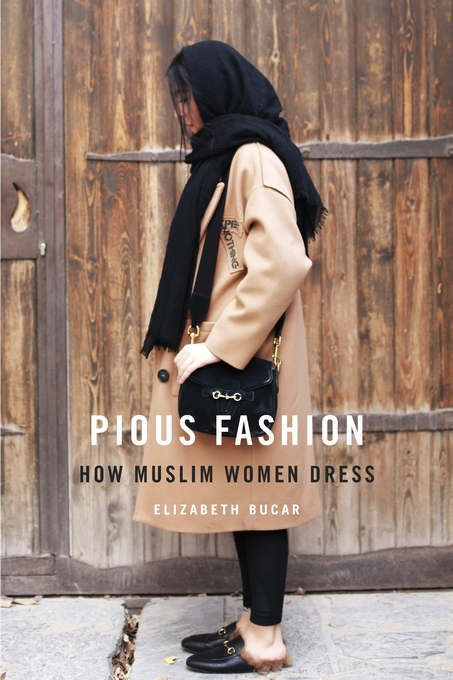 Cover: Pious Fashion: How Muslim Women Dress, from Harvard University Press